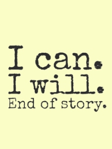 I can. I will. End of story